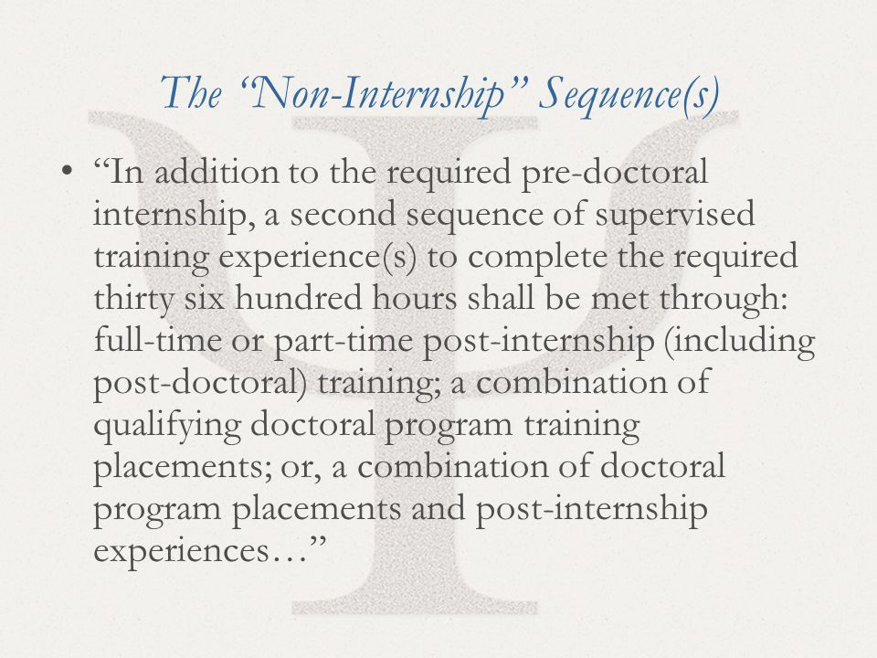 """21 The """"Non-Internship"""" Sequence(s) """"In addition to the required pre-doctoral internship, a second sequence of supervised training experience(s) to co"""