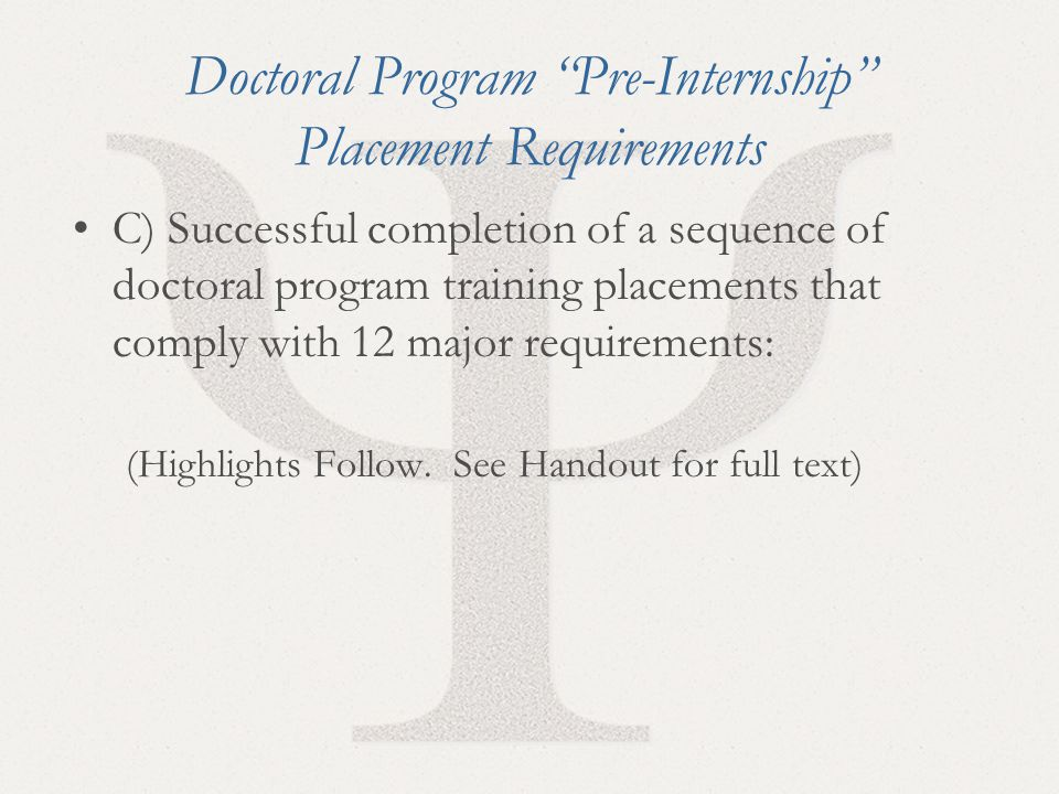 """23 Doctoral Program """"Pre-Internship"""" Placement Requirements C) Successful completion of a sequence of doctoral program training placements that comply"""