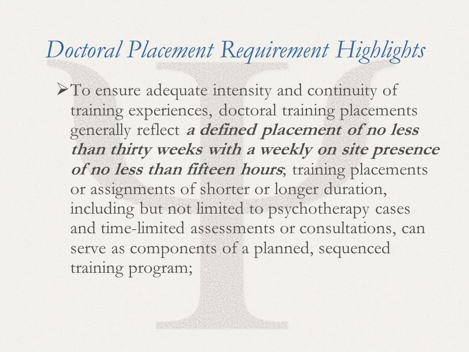 28 Doctoral Placement Requirement Highlights  To ensure adequate intensity and continuity of training experiences, doctoral training placements gener