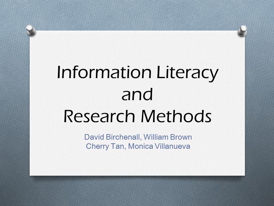 Information Literacy and Research Methods David Birchenall, William Brown Cherry Tan, Monica Villanueva