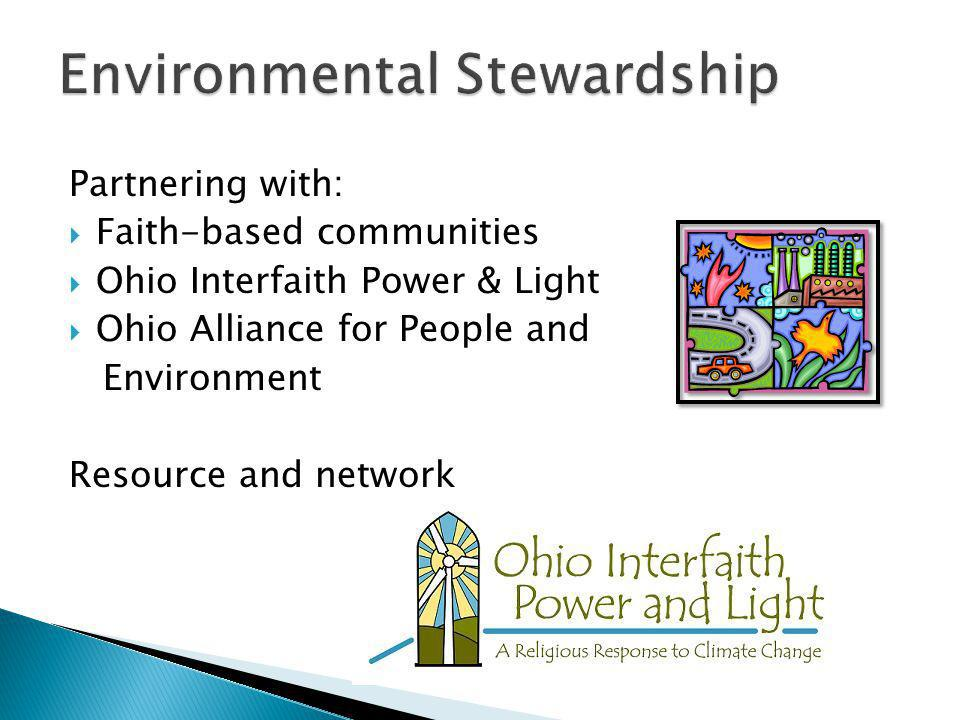 Partnering with:  Faith-based communities  Ohio Interfaith Power & Light  Ohio Alliance for People and Environment Resource and network