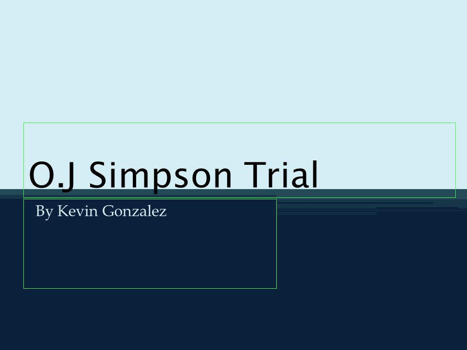 O.J Simpson Trial By Kevin Gonzalez