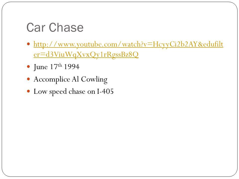 Car Chase http://www.youtube.com/watch v=HcyyCi2b2AY&edufilt er=d3ViuWqXvxQy1rRgssBz8Q http://www.youtube.com/watch v=HcyyCi2b2AY&edufilt er=d3ViuWqXvxQy1rRgssBz8Q June 17 th 1994 Accomplice Al Cowling Low speed chase on I-405
