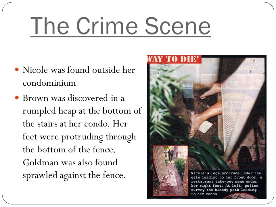 Nicole was found outside her condominium Brown was discovered in a rumpled heap at the bottom of the stairs at her condo. Her feet were protruding thr