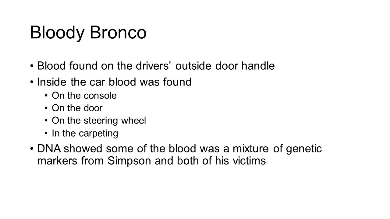 Bloody Bronco Blood found on the drivers' outside door handle Inside the car blood was found On the console On the door On the steering wheel In the c