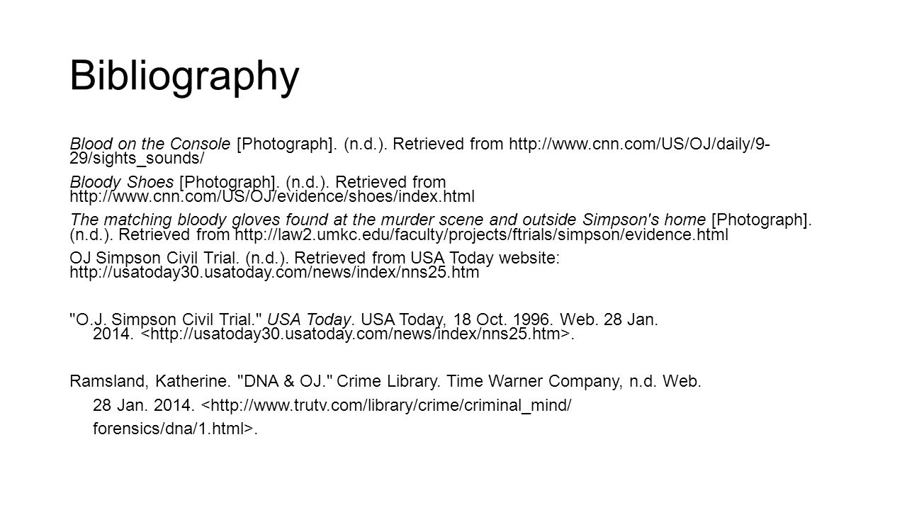 Bibliography Blood on the Console [Photograph]. (n.d.). Retrieved from http://www.cnn.com/US/OJ/daily/9- 29/sights_sounds/ Bloody Shoes [Photograph].