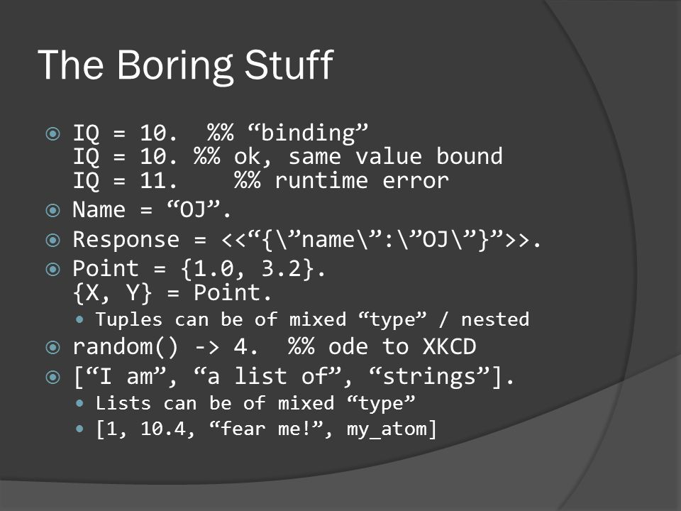 The Boring Stuff  IQ = 10. % binding IQ = 10. % ok, same value bound IQ = 11.