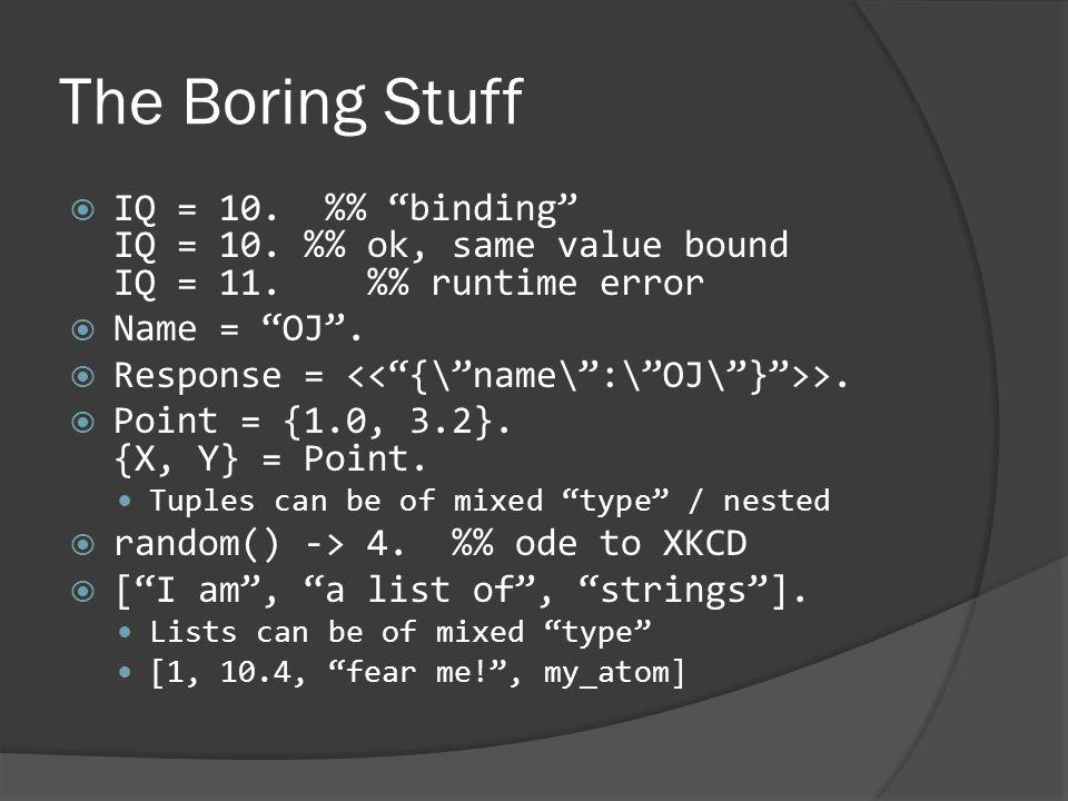 """The Boring Stuff  IQ = 10. % """"binding"""" IQ = 10. % ok, same value bound IQ = 11. % runtime error  Name = """"OJ"""".  Response = >.  Point = {1.0, 3.2}."""