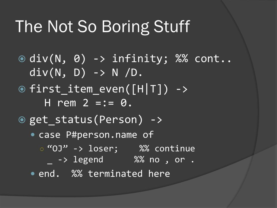 The Not So Boring Stuff  div(N, 0) -> infinity; % cont..