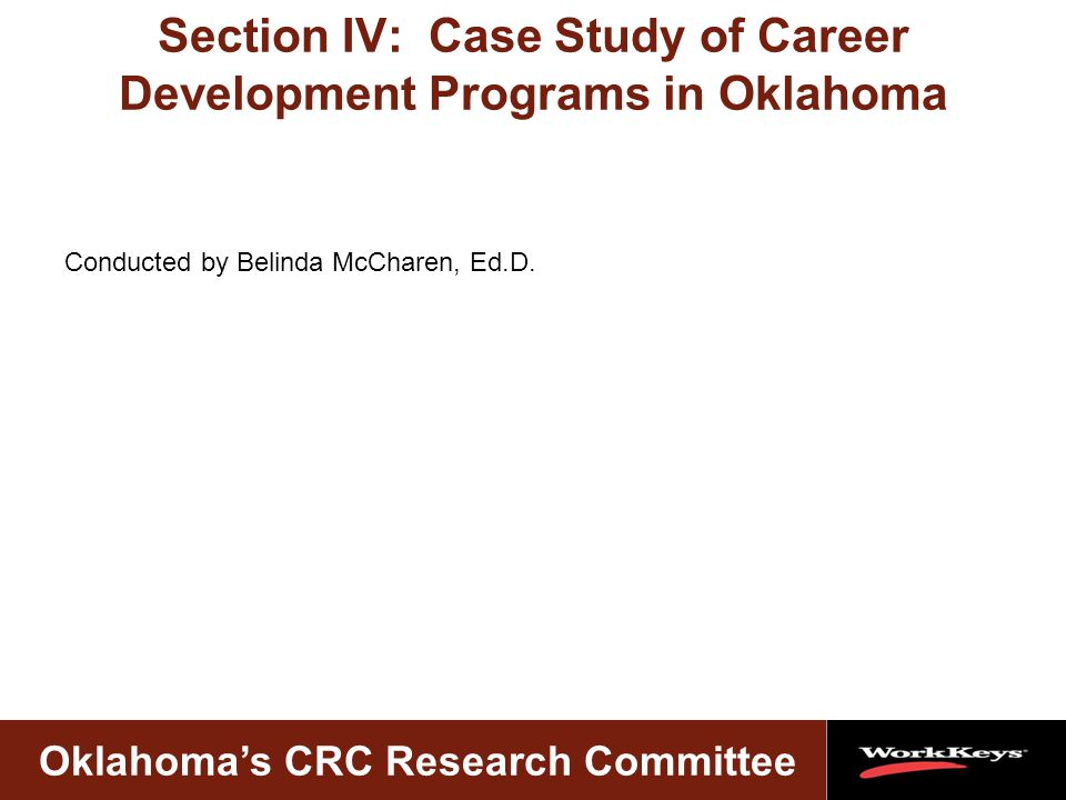 Oklahoma's CRC Research Committee Section IV: Case Study of Career Development Programs in Oklahoma Conducted by Belinda McCharen, Ed.D.