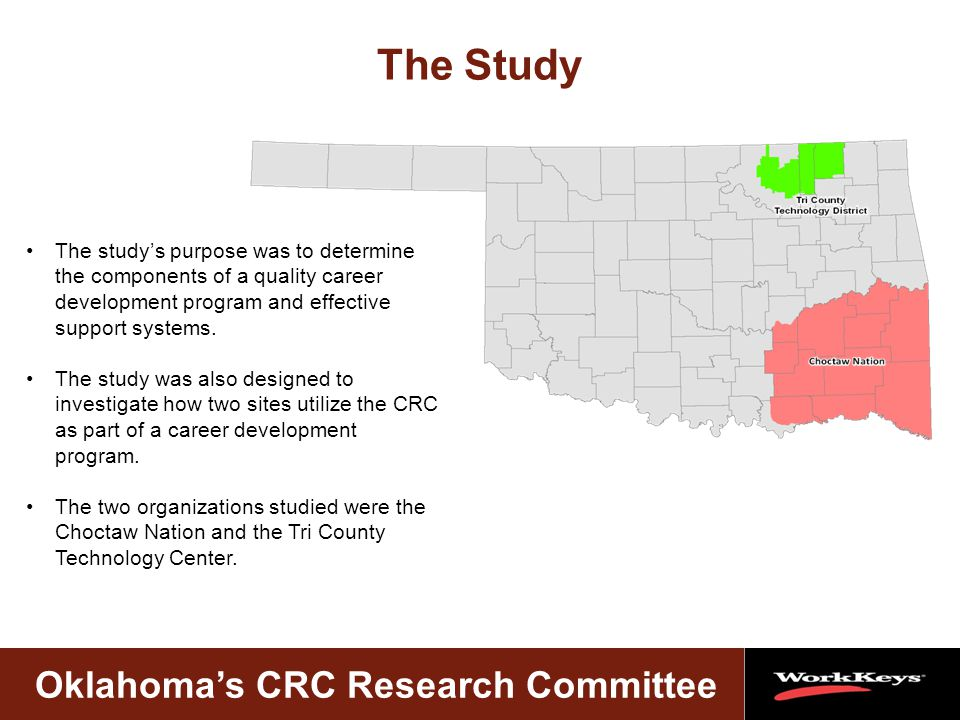 Oklahoma's CRC Research Committee The Study The study's purpose was to determine the components of a quality career development program and effective support systems.