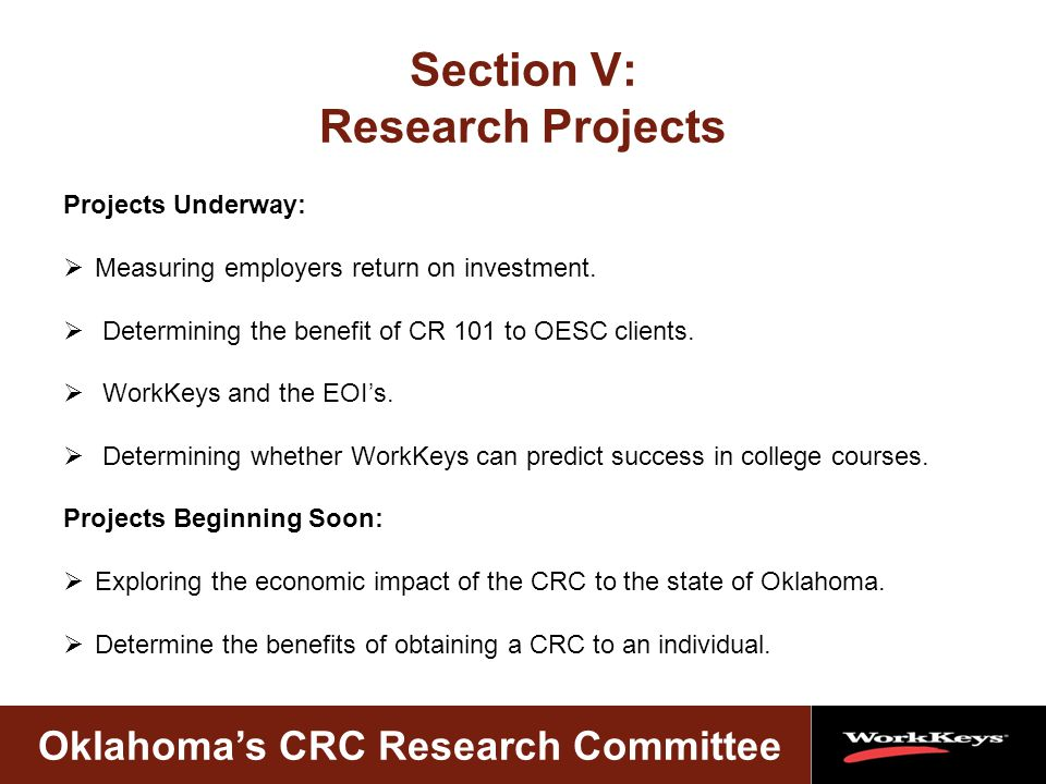 Oklahoma's CRC Research Committee Section V: Research Projects Projects Underway:  Measuring employers return on investment.