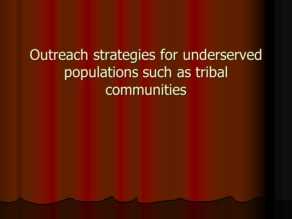 Outreach strategies for underserved populations such as tribal communities