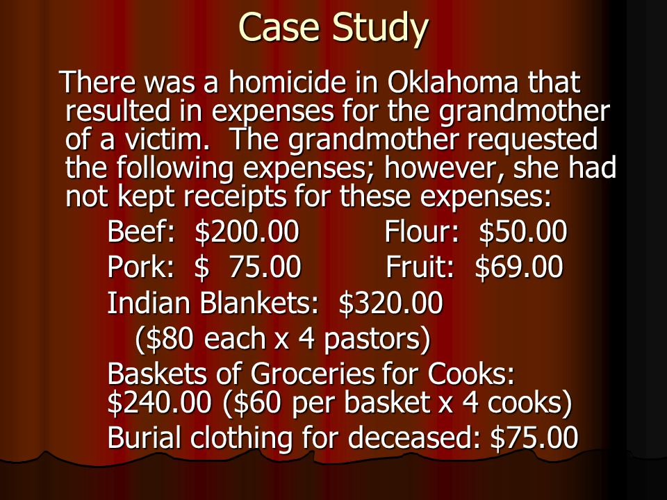 Case Study There was a homicide in Oklahoma that resulted in expenses for the grandmother of a victim. The grandmother requested the following expense