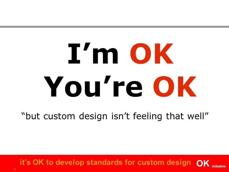 "2 OK initiative it's OK to develop standards for custom design I'm OK You're OK ""but custom design isn't feeling that well"""