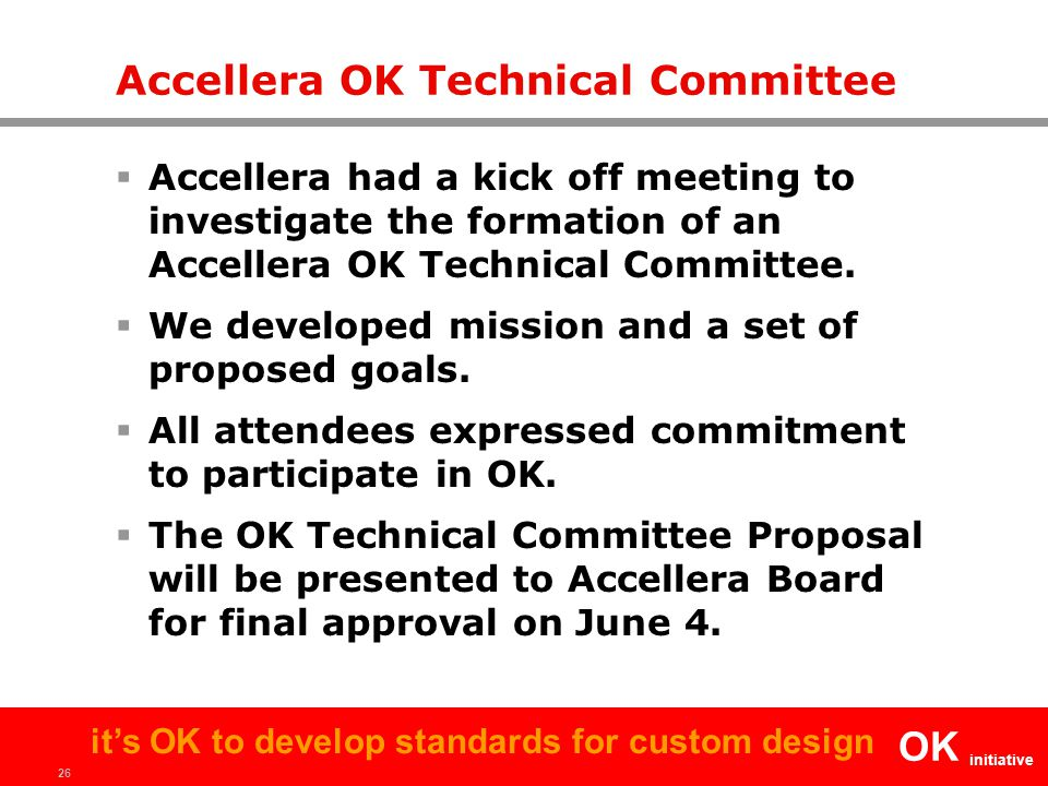 26 OK initiative it's OK to develop standards for custom design Accellera OK Technical Committee  Accellera had a kick off meeting to investigate the