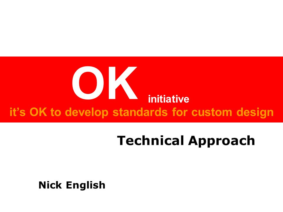 it's OK to develop standards for custom design OK initiative Technical Approach Nick English