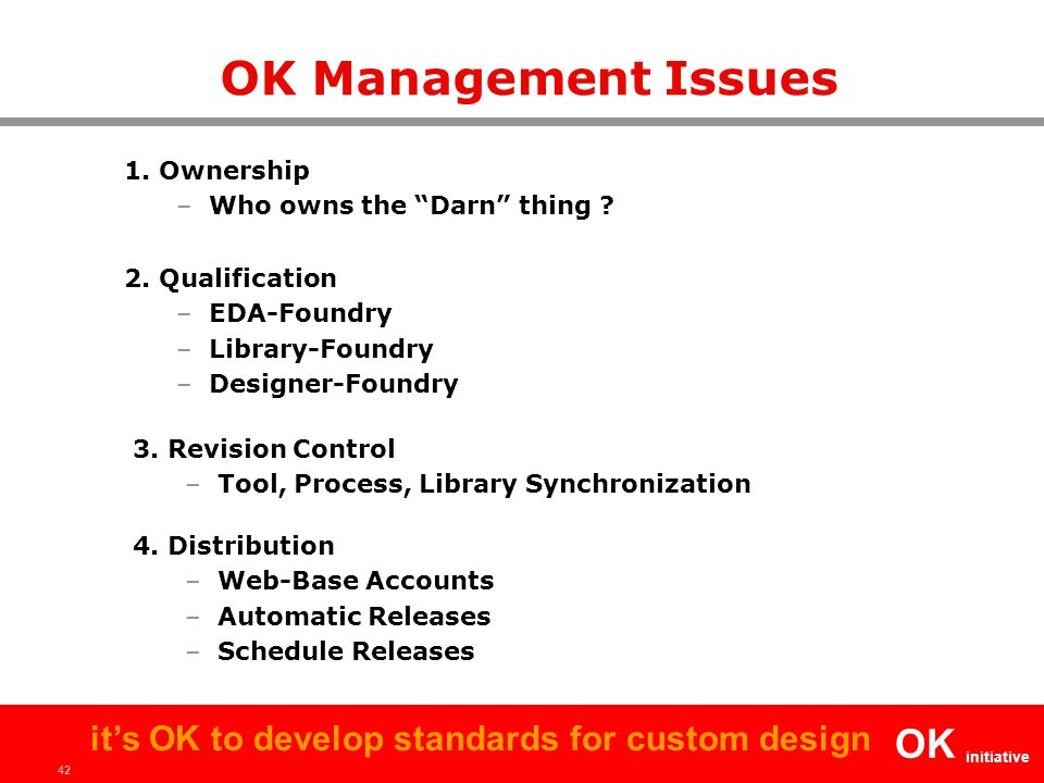 42 OK initiative it's OK to develop standards for custom design OK Management Issues 1.