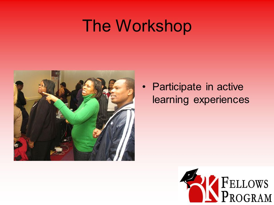 The Workshop Participate in active learning experiences