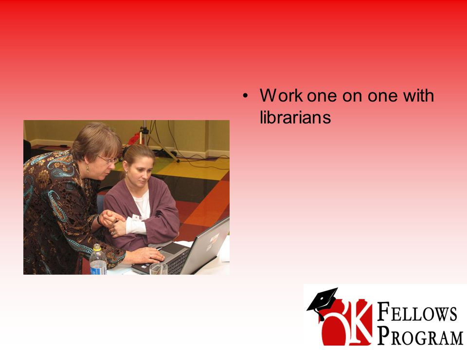 Work one on one with librarians