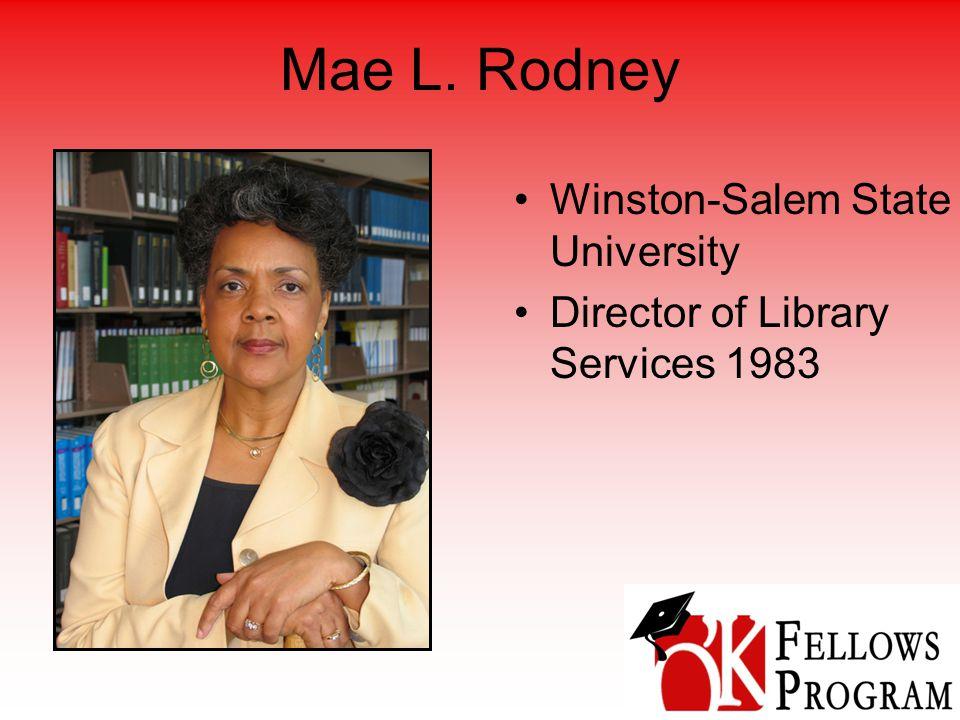 Mae L. Rodney Winston-Salem State University Director of Library Services 1983