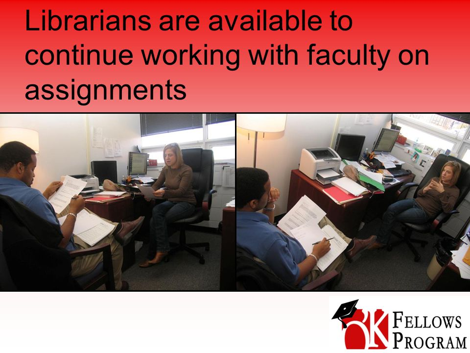 Librarians are available to continue working with faculty on assignments