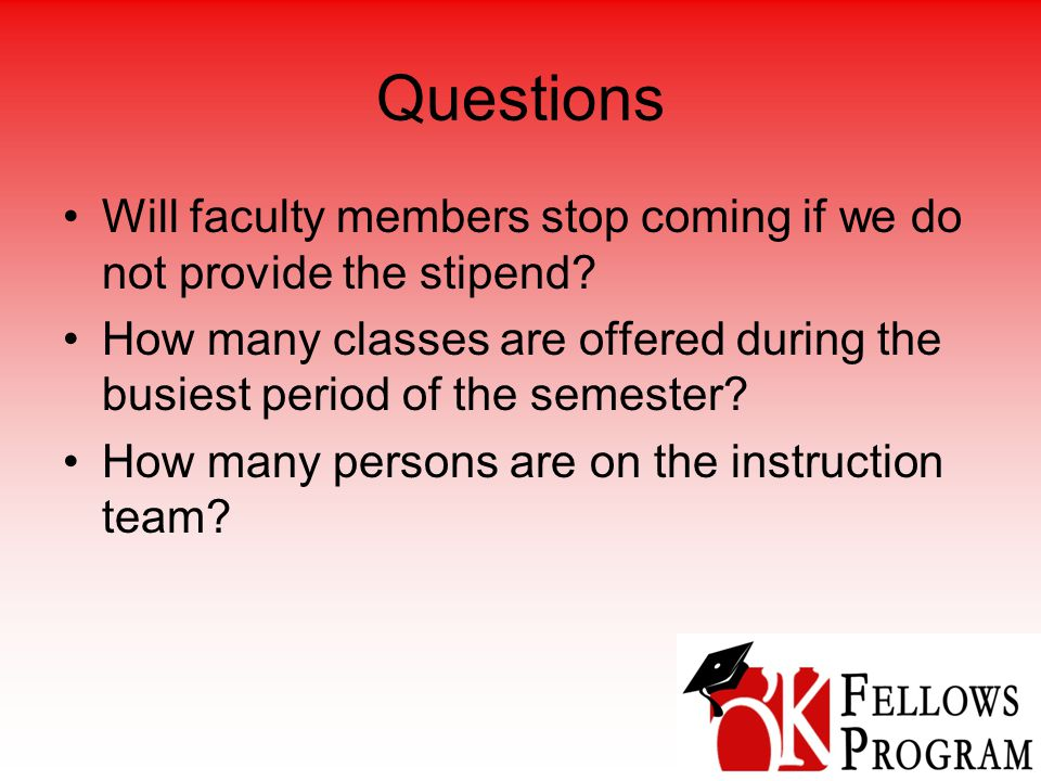 Questions Will faculty members stop coming if we do not provide the stipend.