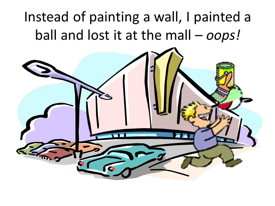 Instead of painting a wall, I painted a ball and lost it at the mall – oops!