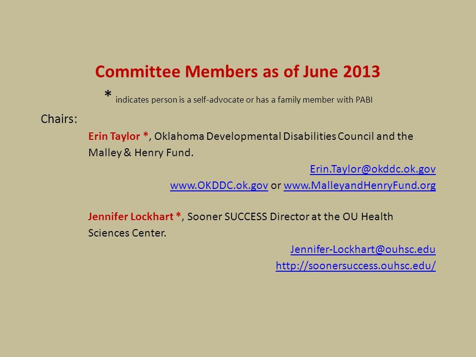 Mirka Bullock *, parent & caregiver Mirka10208@gmail.com Lisa DeBolt *, Sooner SUCCESS, Tulsa County Lisa-DeBolt@OUHSC.eduLisa-DeBolt@OUHSC.edu http://soonersuccess.ouhsc.edu/http://soonersuccess.ouhsc.edu/ Karalee Hopkins *, RN, parent & caregiver Khopkins98@yahoo.com Sarah Kupiec, Preferred Pediatric Home Health Care Sbk1212@sbcglobal.netSbk1212@sbcglobal.net www.preferredhomehealthcare.com/www.preferredhomehealthcare.com/ Tammy Lawson, OK State Dept of Education: Special Education Services Tammy.Lawson@sde.ok.govTammy.Lawson@sde.ok.gov http://www.ok.gov/sde/special-educationhttp://www.ok.gov/sde/special-education Beth Stigler, Preferred Pediatric Home Health Care bstigler@preferredpediatric.combstigler@preferredpediatric.com www.preferredhomehealthcare.com/www.preferredhomehealthcare.com/ Sharon Vaz, OK State Dept of Health, Screening and Special Services sharonav@okhealth.ok.govsharonav@okhealth.ok.gov http://www.ok.gov/health/index.htmlhttp://www.ok.gov/health/index.html Susan Wegrzynski, OK State Dept of Health, Screening and Special Services susanmw@health.ok.govsusanmw@health.ok.gov http://www.ok.gov/health/index.htmlhttp://www.ok.gov/health/index.html If you would like to contribute or participate in this committee, please email Erin at: Erin.taylor@okddc.ok.gov