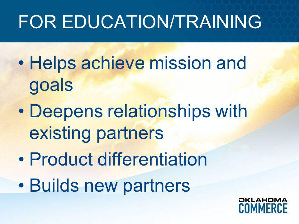 FOR EDUCATION/TRAINING Helps achieve mission and goals Deepens relationships with existing partners Product differentiation Builds new partners