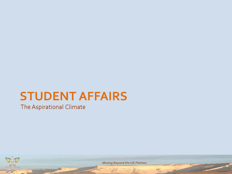 Moving Beyond the OK Plateau STUDENT AFFAIRS The Aspirational Climate