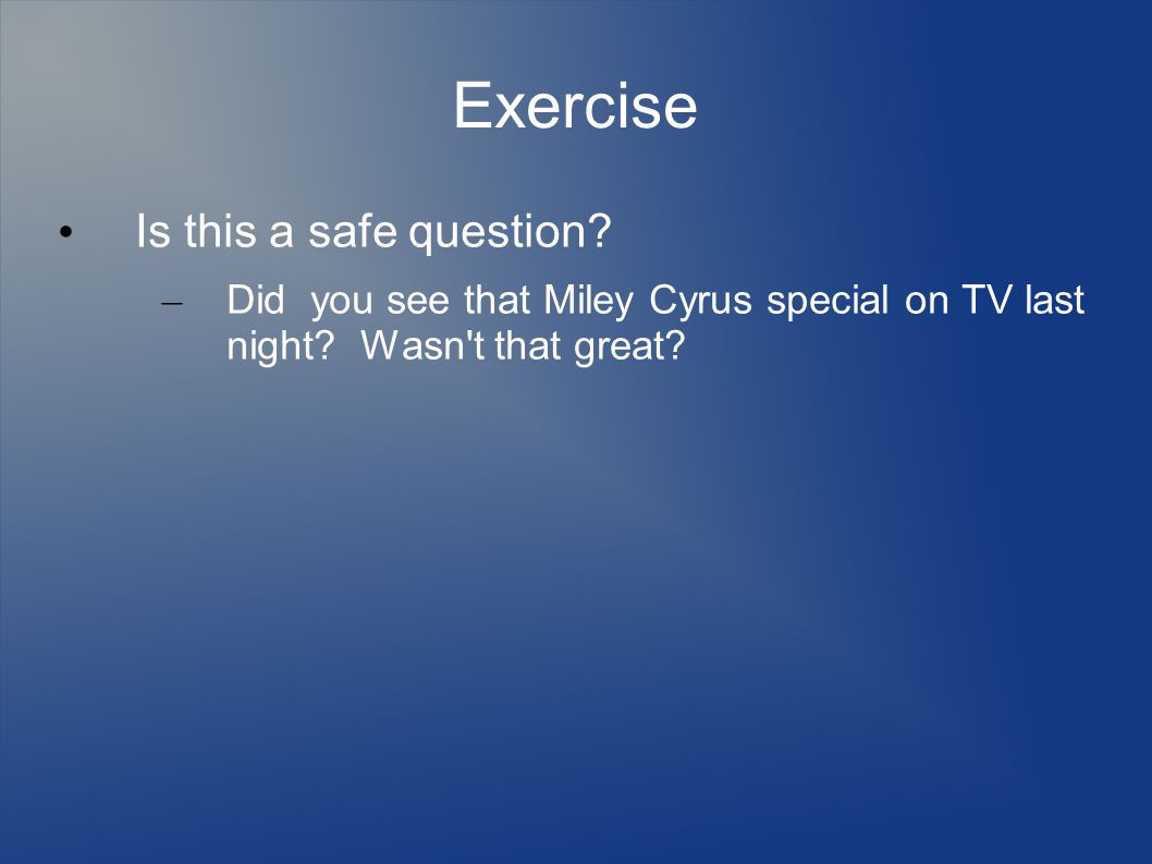 Exercise Is this a safe question? – Did you see that Miley Cyrus special on TV last night? Wasn't that great?