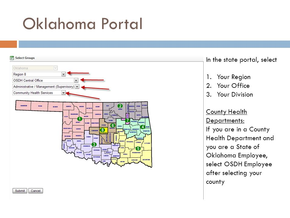 Oklahoma Portal In the state portal, select 1.Your Region 2.Your Office 3.Your Division County Health Departments: If you are in a County Health Department and you are a State of Oklahoma Employee, select OSDH Employee after selecting your county
