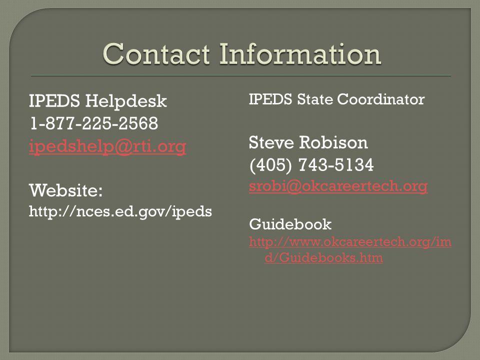 IPEDS Helpdesk 1-877-225-2568 ipedshelp@rti.org Website: http://nces.ed.gov/ipeds IPEDS State Coordinator Steve Robison (405) 743-5134 srobi@okcareertech.org Guidebook http://www.okcareertech.org/im d/Guidebooks.htm