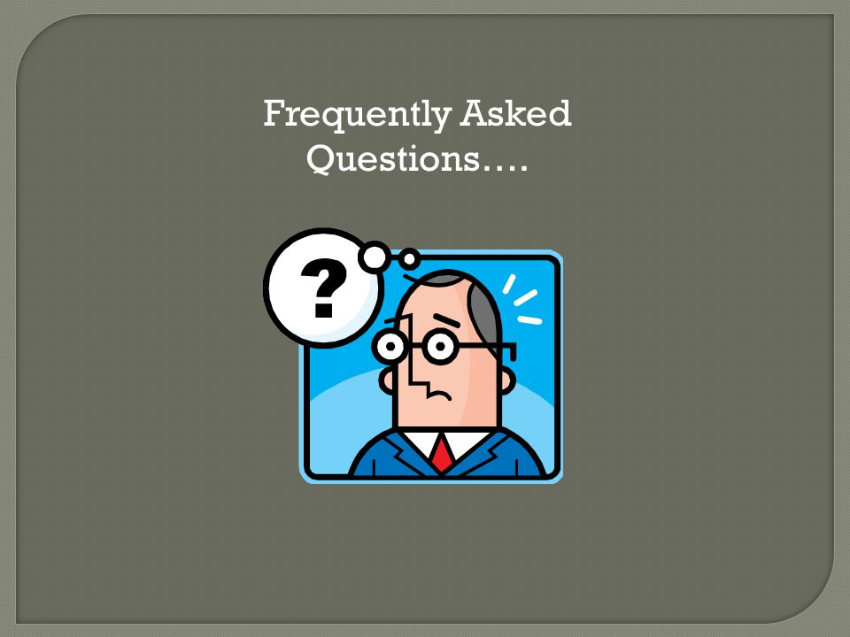Frequently Asked Questions….