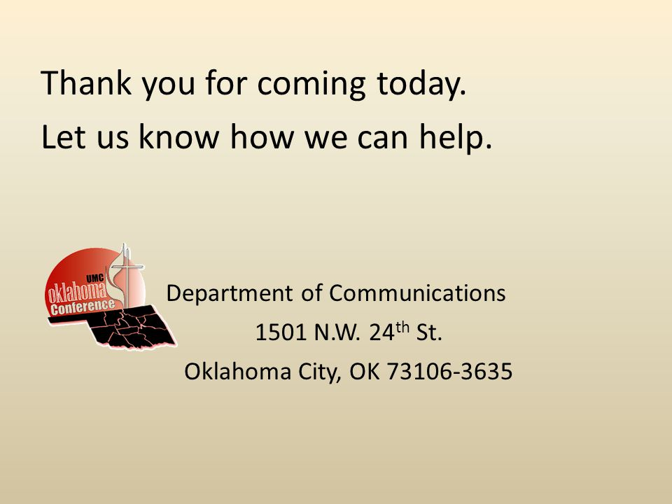 Thank you for coming today. Let us know how we can help.