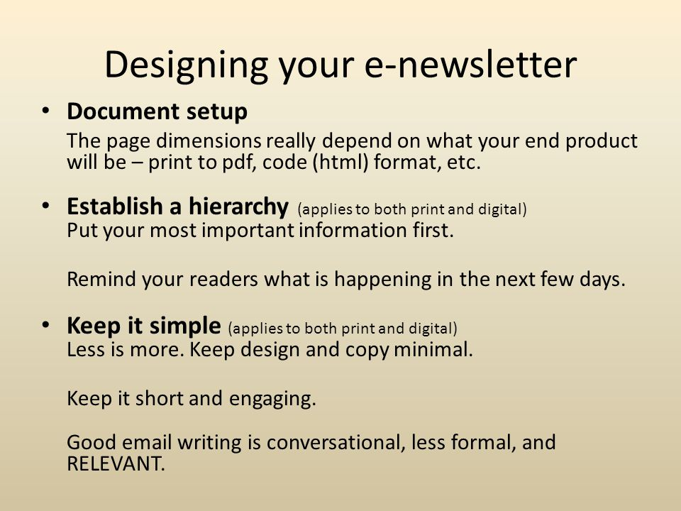 Designing your e-newsletter Document setup The page dimensions really depend on what your end product will be – print to pdf, code (html) format, etc.