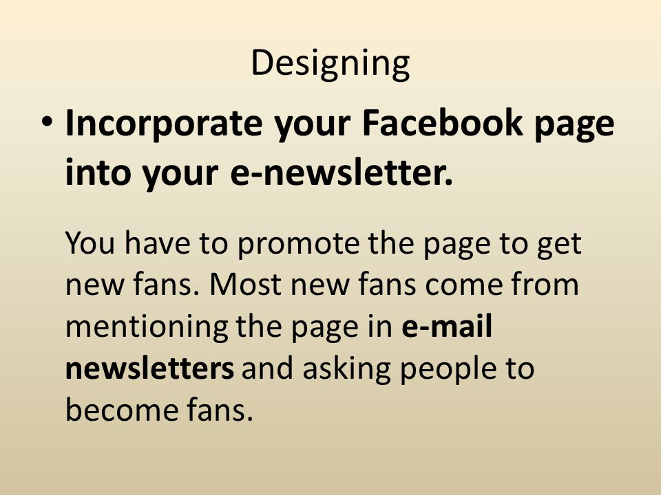 Incorporate your Facebook page into your e-newsletter.