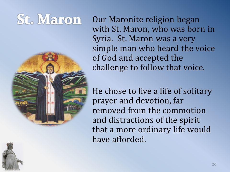 Our Maronite religion began with St. Maron, who was born in Syria.
