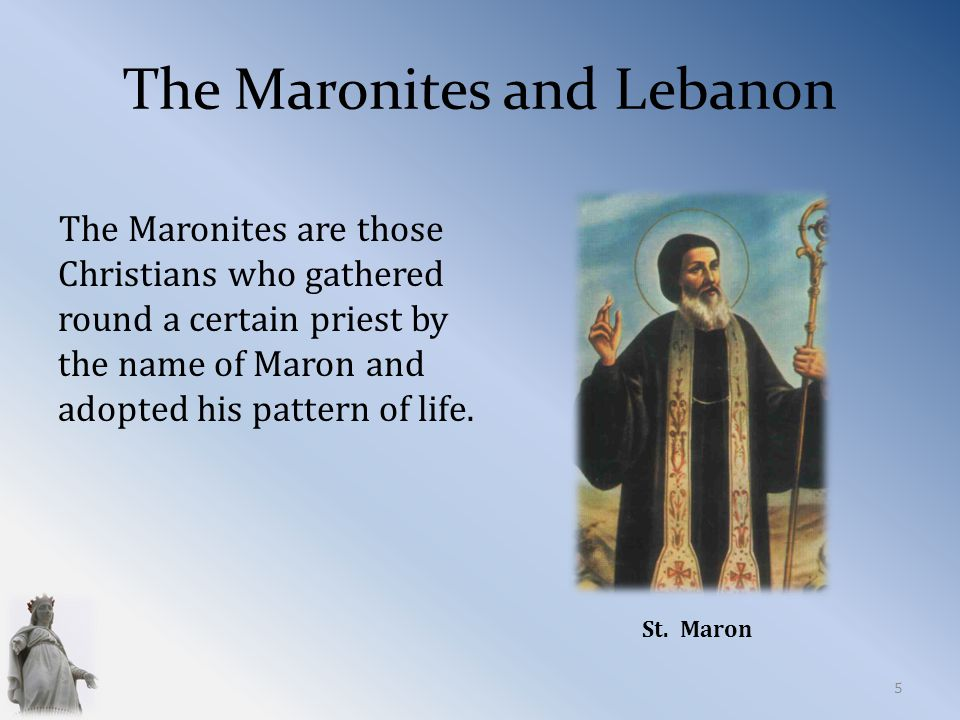 The Maronites and Lebanon The Maronites are those Christians who gathered round a certain priest by the name of Maron and adopted his pattern of life.