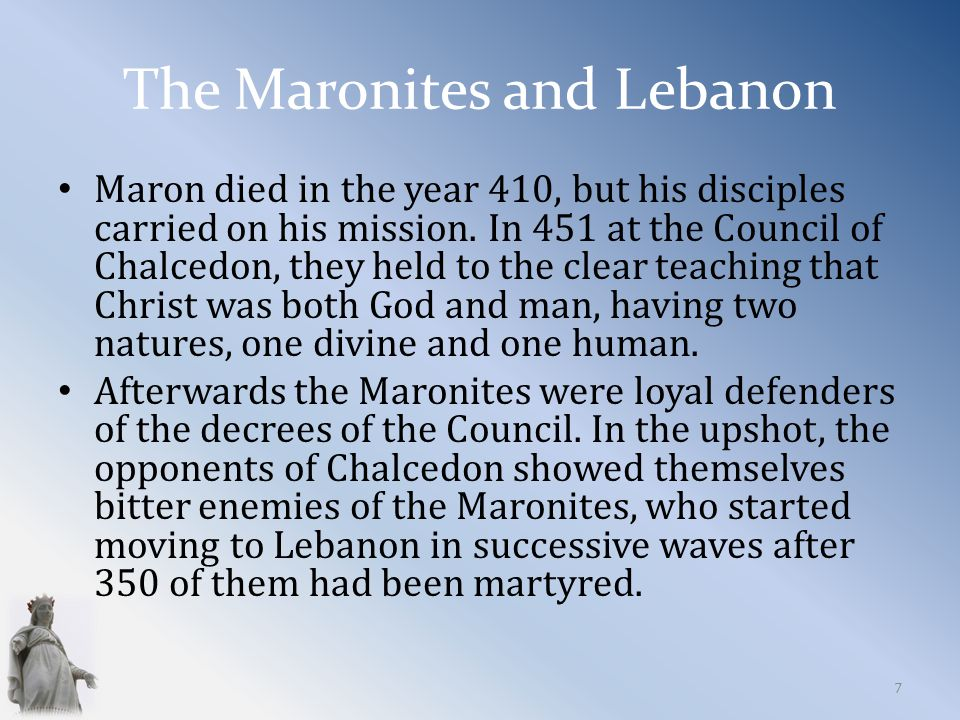 The Maronites and Lebanon Maron died in the year 410, but his disciples carried on his mission.