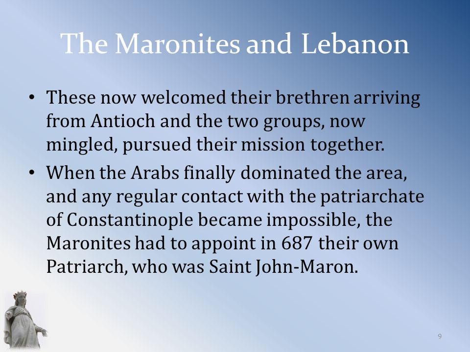 The Maronites and Lebanon These now welcomed their brethren arriving from Antioch and the two groups, now mingled, pursued their mission together.