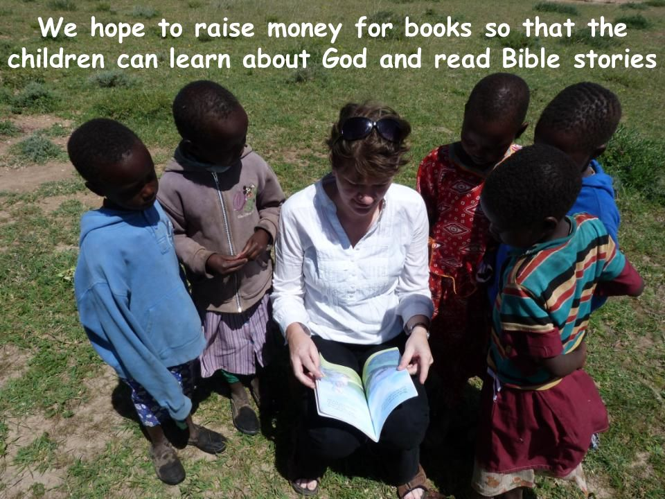 We hope to raise money for books so that the children can learn about God and read Bible stories