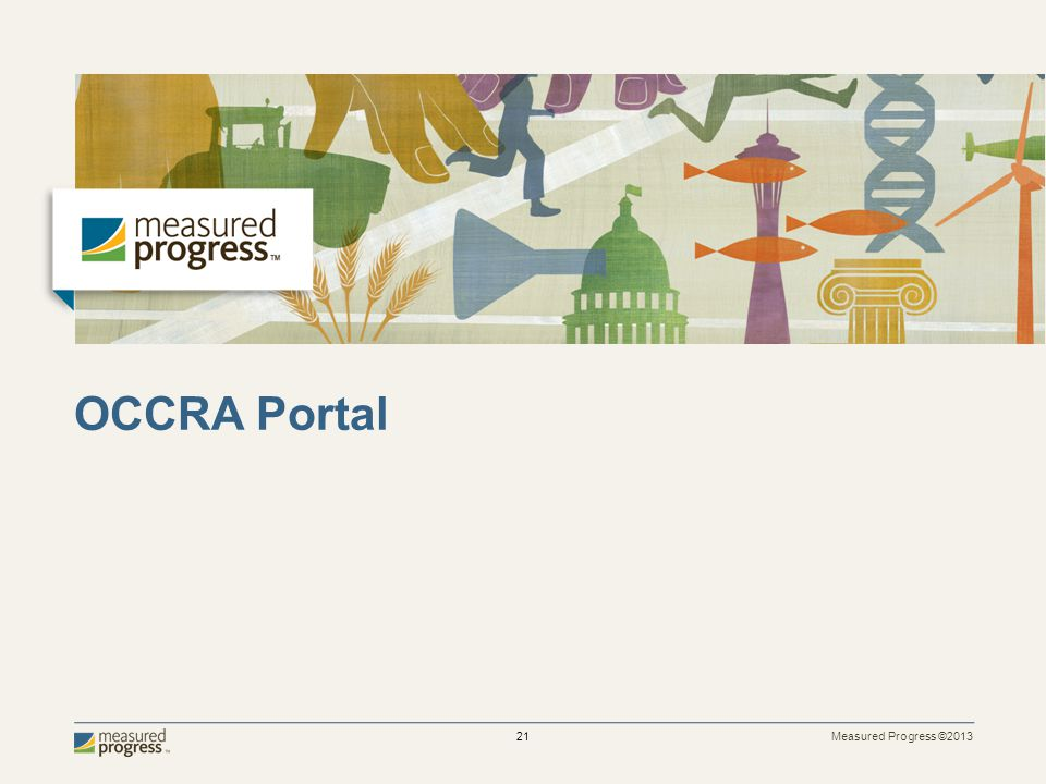 Measured Progress ©2013 22 OCCRA Portal Log-in Go to the OCCRA Portal URL, https://oklahoma.measuredprogress.org and enter your unique username and password.