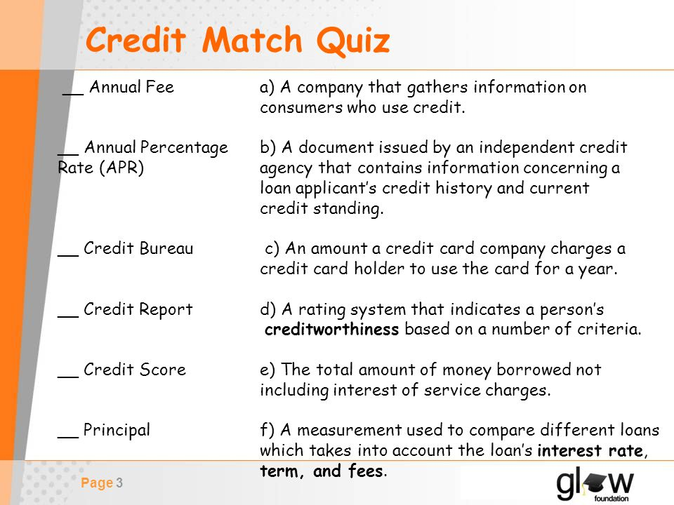 Page 3 Credit Match Quiz __ Annual Fee a) A company that gathers information on consumers who use credit.