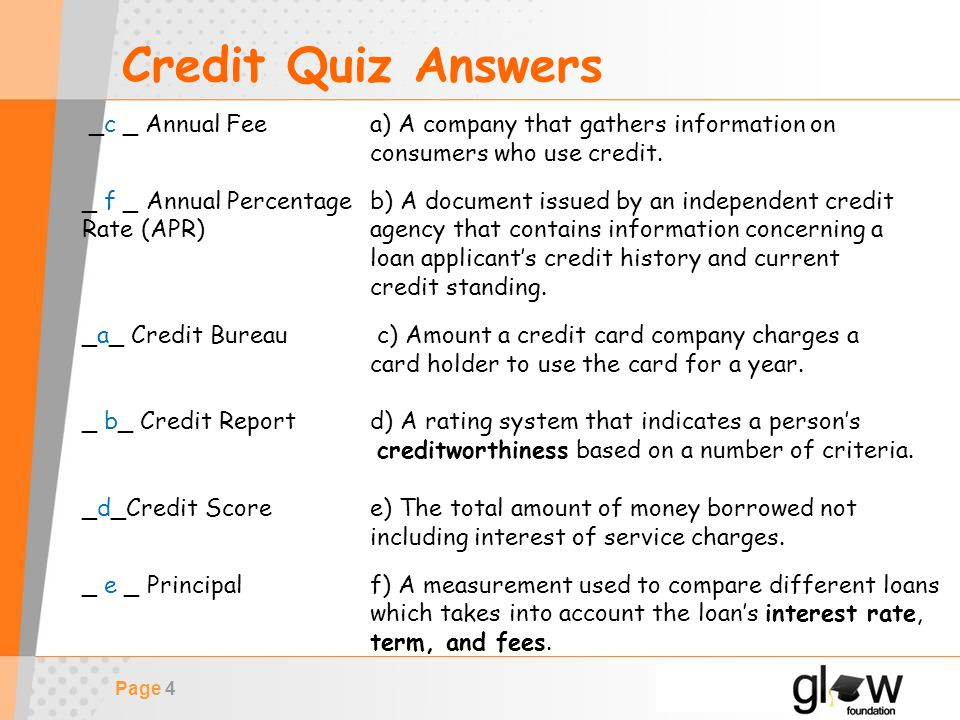 Page 4 Credit Quiz Answers _c _ Annual Fee a) A company that gathers information on consumers who use credit.