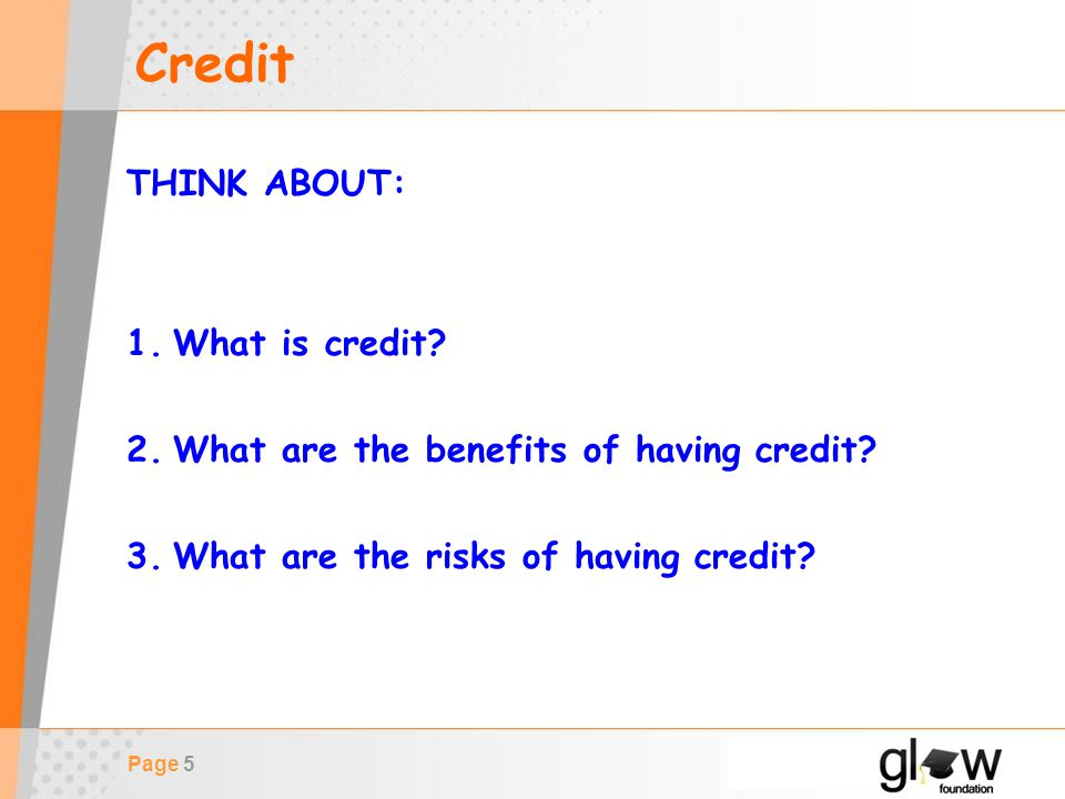Page 6 Credit Credit is the ability to BORROW money.