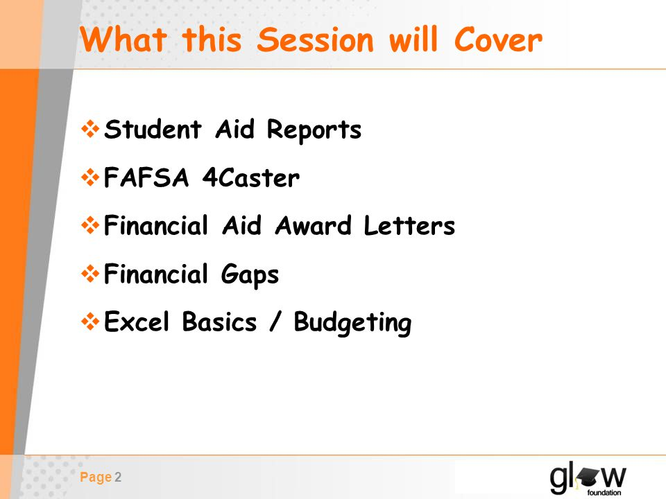 Page 2 What this Session will Cover  Student Aid Reports  FAFSA 4Caster  Financial Aid Award Letters  Financial Gaps  Excel Basics / Budgeting
