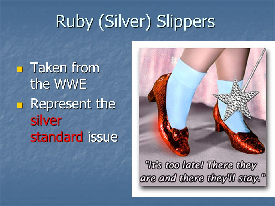 Ruby (Silver) Slippers Taken from the WWE Represent the silver standard issue