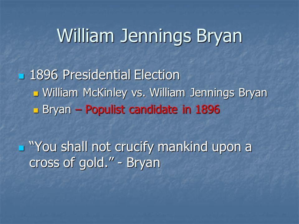 William Jennings Bryan 1896 Presidential Election 1896 Presidential Election William McKinley vs.
